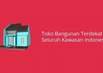 Daftar Toko Bangunan Terdekat Seluruh Kawasan Indonesia 34 Provinsi